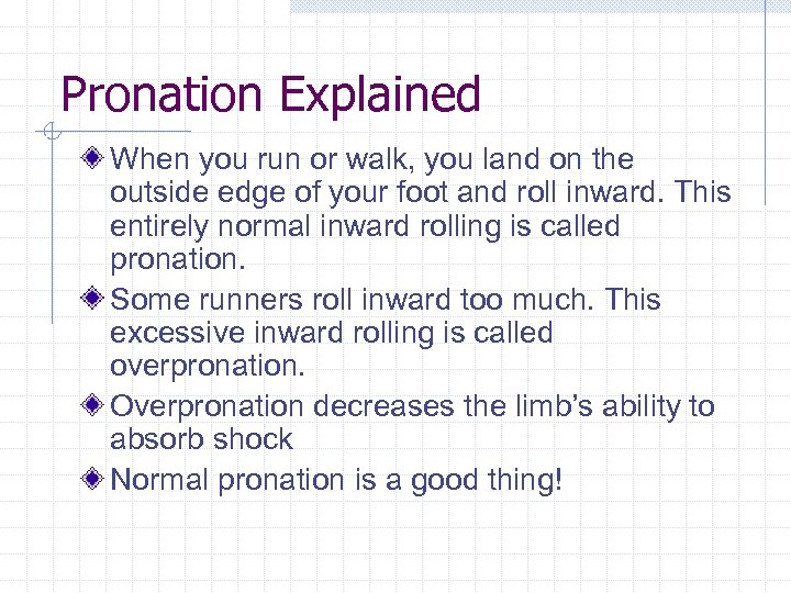 Pronation Explained When you run or walk, you land on the outside edge of