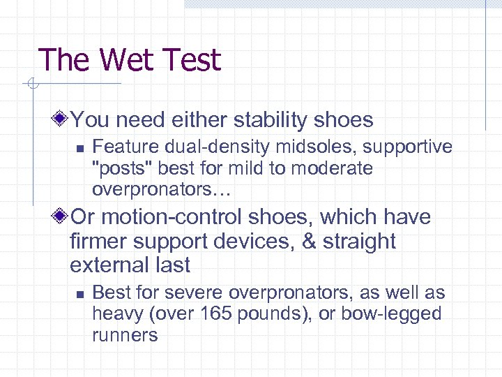The Wet Test You need either stability shoes n Feature dual-density midsoles, supportive