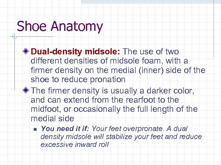 Shoe Anatomy Dual-density midsole: The use of two different densities of midsole foam, with