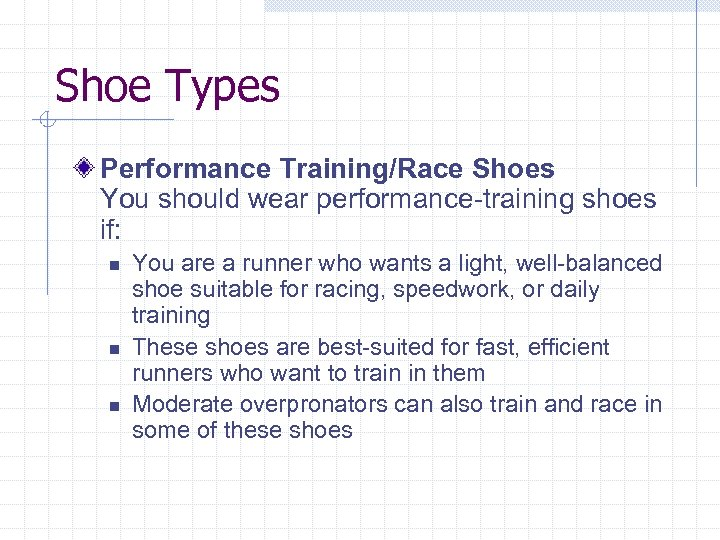 Shoe Types Performance Training/Race Shoes You should wear performance-training shoes if: n n n