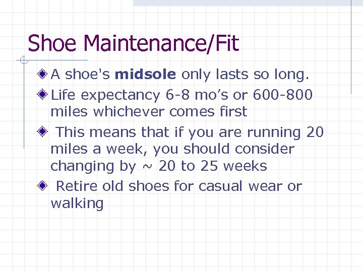 Shoe Maintenance/Fit A shoe's midsole only lasts so long. Life expectancy 6 -8 mo's