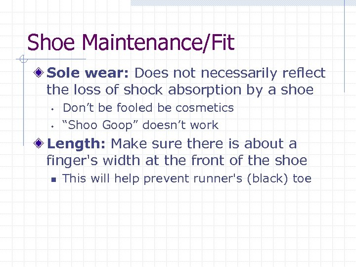 Shoe Maintenance/Fit Sole wear: Does not necessarily reflect the loss of shock absorption by