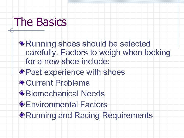 The Basics Running shoes should be selected carefully. Factors to weigh when looking for