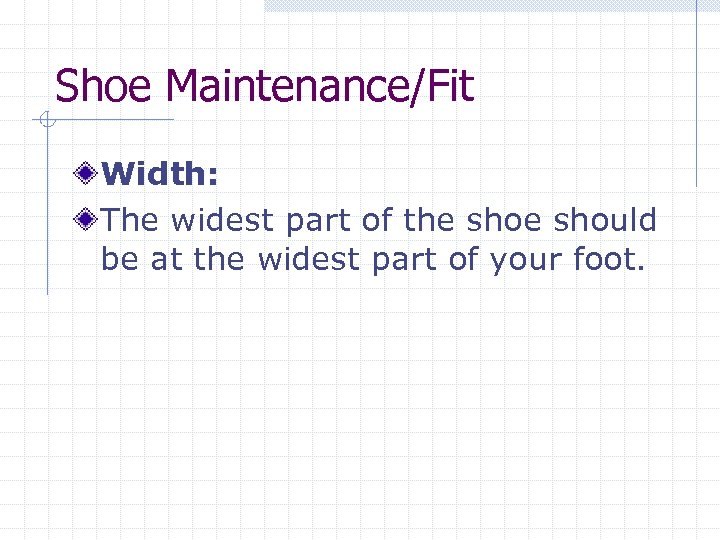 Shoe Maintenance/Fit Width: The widest part of the should be at the widest part