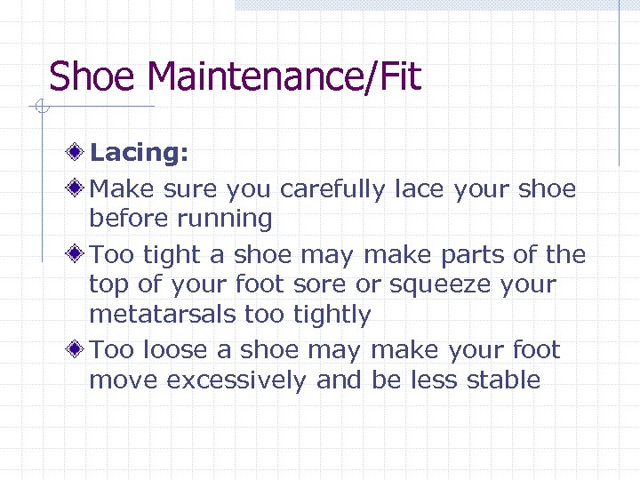 Shoe Maintenance/Fit Lacing: Make sure you carefully lace your shoe before running Too tight
