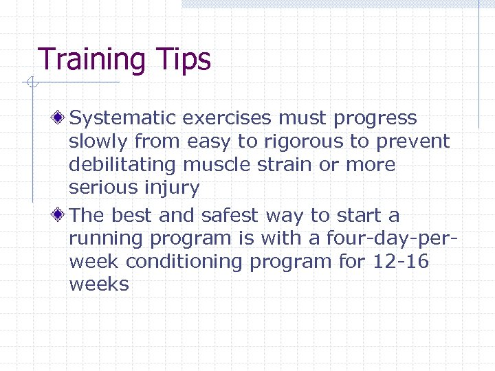 Training Tips Systematic exercises must progress slowly from easy to rigorous to prevent debilitating