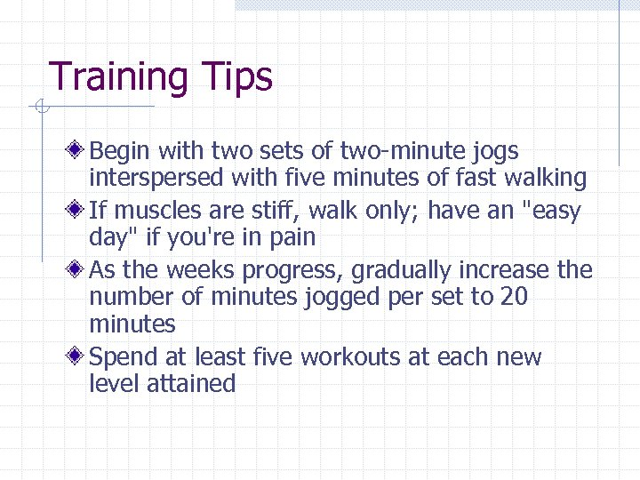 Training Tips Begin with two sets of two-minute jogs interspersed with five minutes of