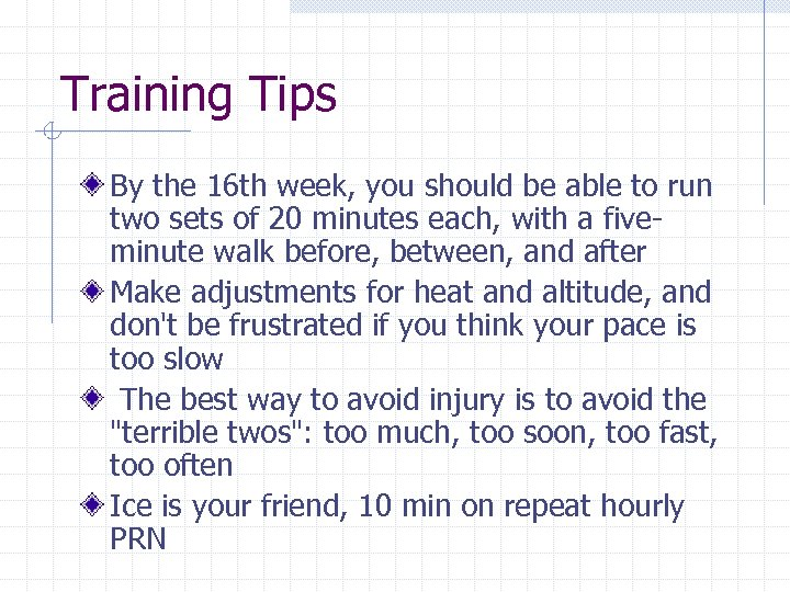 Training Tips By the 16 th week, you should be able to run two