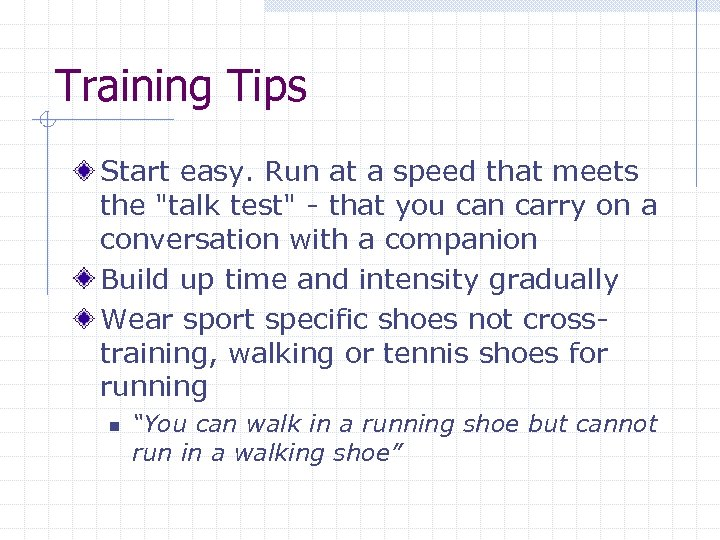 Training Tips Start easy. Run at a speed that meets the