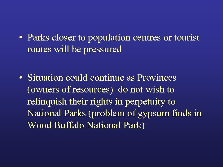• Parks closer to population centres or tourist routes will be pressured •