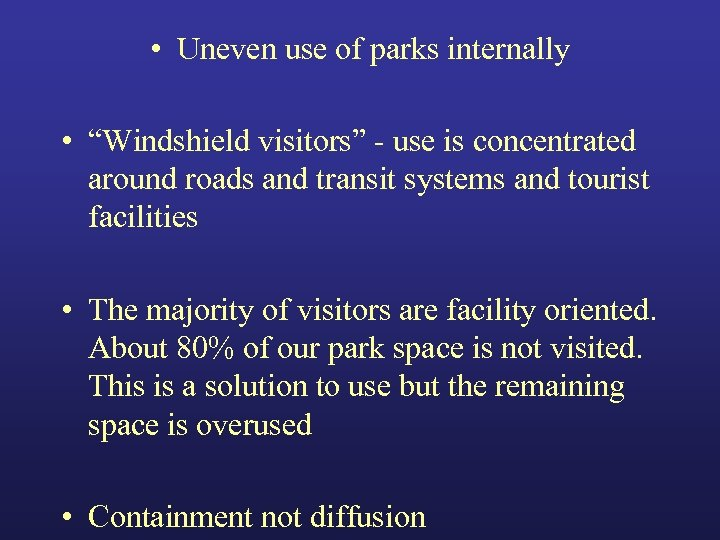 "• Uneven use of parks internally • ""Windshield visitors"" - use is concentrated"