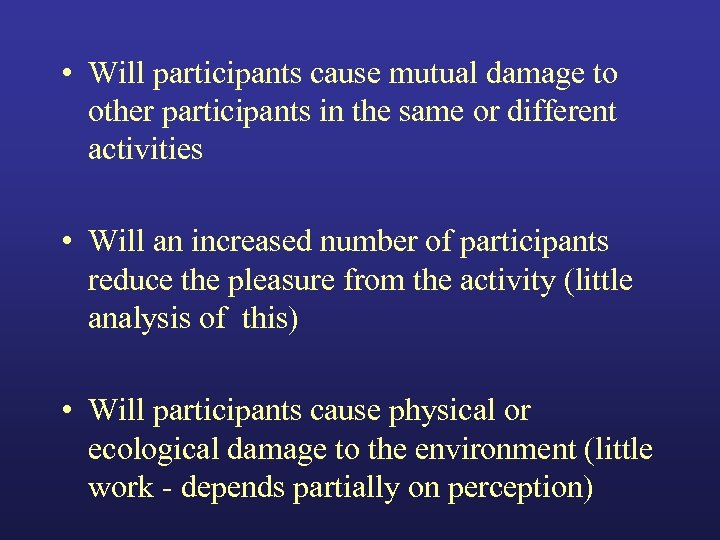 • Will participants cause mutual damage to other participants in the same or