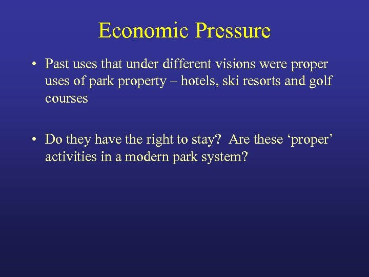 Economic Pressure • Past uses that under different visions were proper uses of park