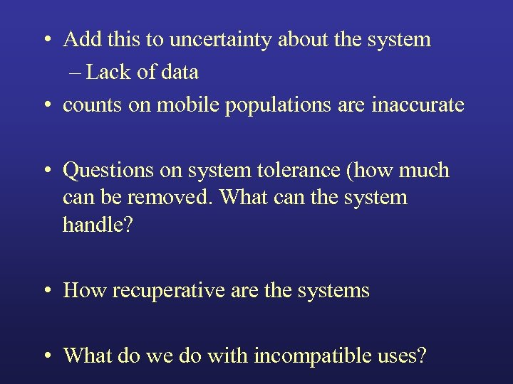• Add this to uncertainty about the system – Lack of data •