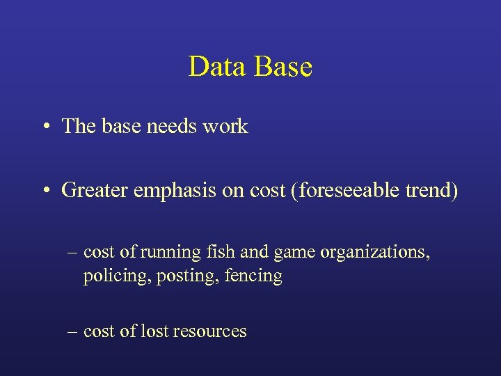 Data Base • The base needs work • Greater emphasis on cost (foreseeable trend)