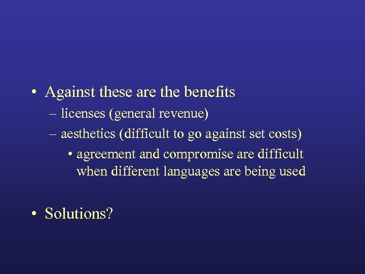 • Against these are the benefits – licenses (general revenue) – aesthetics (difficult