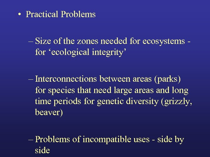• Practical Problems – Size of the zones needed for ecosystems for 'ecological
