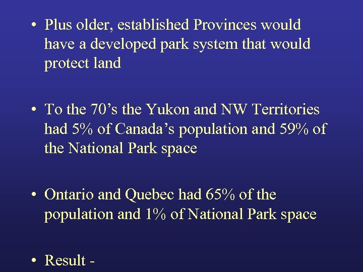 • Plus older, established Provinces would have a developed park system that would