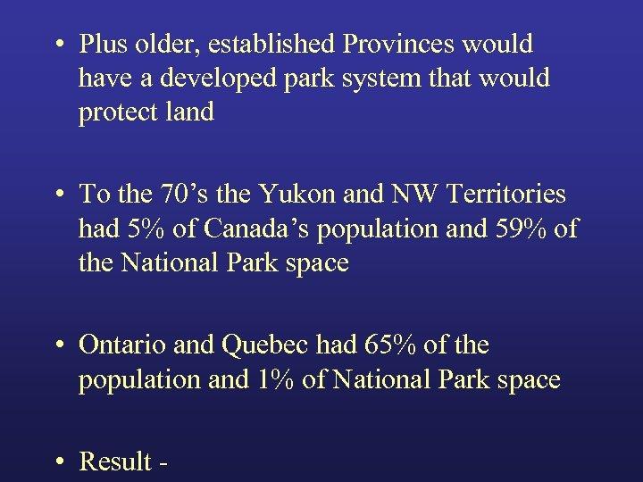 • Plus older, established Provinces would have a developed park system that would