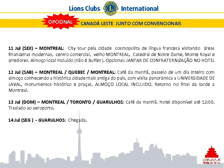 OPCIONAL CANADÁ LESTE JUNTO COM CONVENCIONAIS 11 Jul (SEX) – MONTREAL: City tour pela