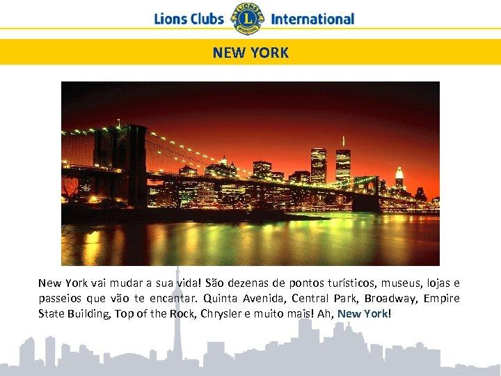 NEW YORK New York vai mudar a sua vida! São dezenas de pontos turísticos,
