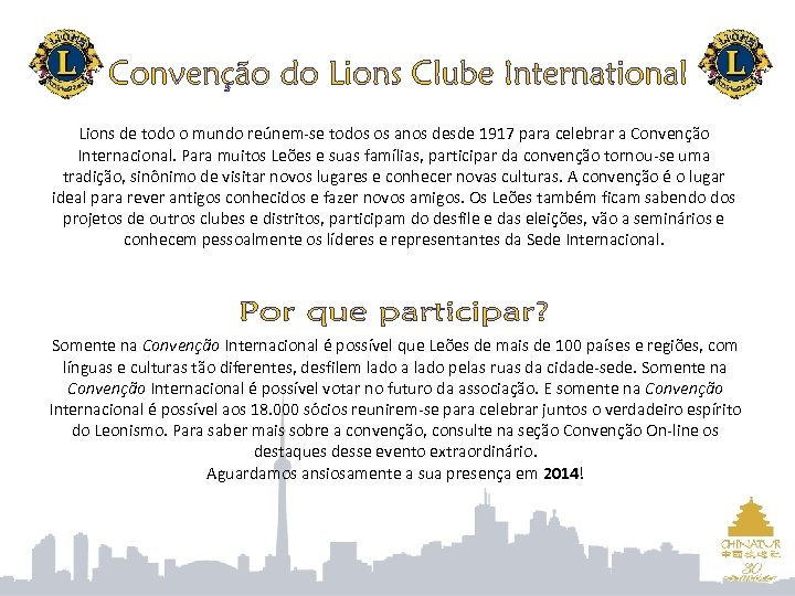 Lions de todo o mundo reúnem-se todos os anos desde 1917 para celebrar a
