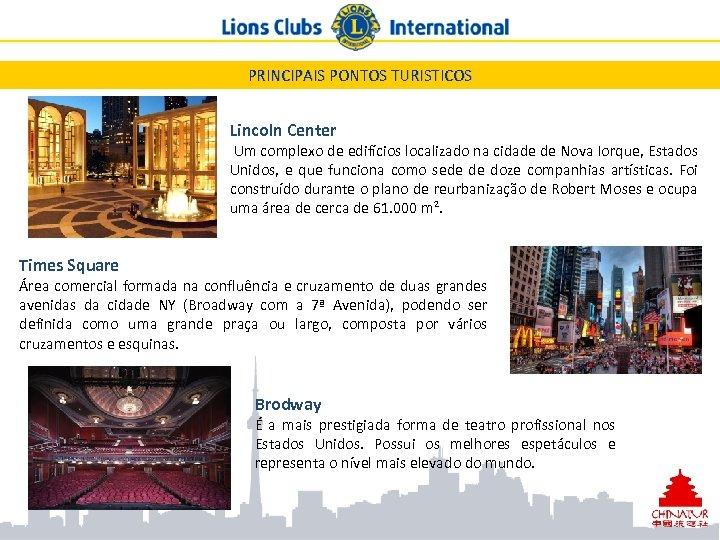 PRINCIPAIS PONTOS TURISTICOS Lincoln Center Um complexo de edifícios localizado na cidade de Nova