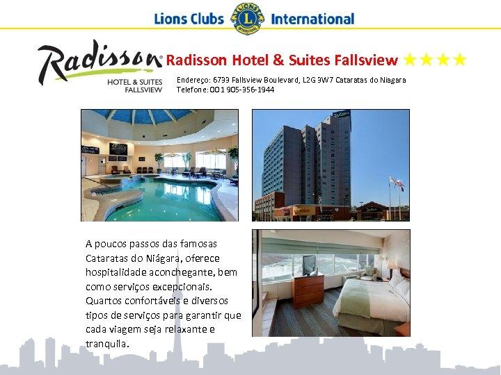 Radisson Hotel & Suites Fallsview ★★★★ Endereço: 6733 Fallsview Boulevard, L 2 G 3
