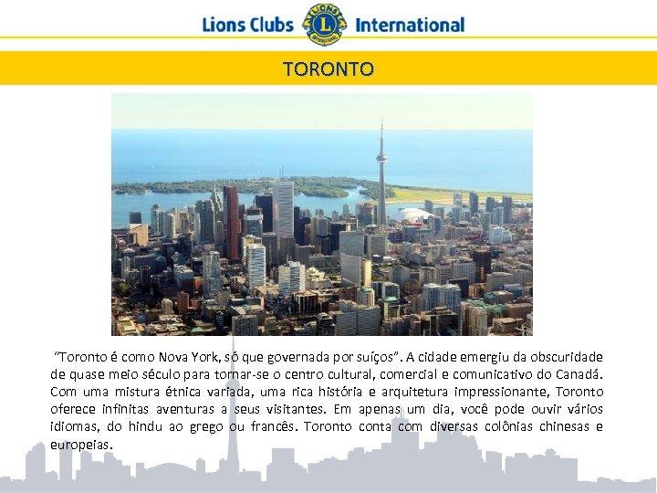 """TORONTO """"Toronto é como Nova York, só que governada por suíços"""". A cidade emergiu"""
