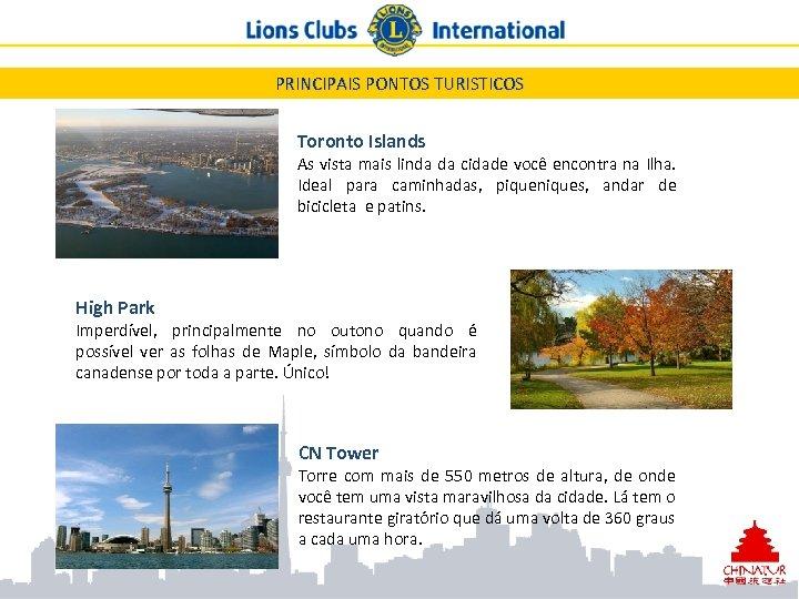 PRINCIPAIS PONTOS TURISTICOS Toronto Islands As vista mais linda da cidade você encontra na