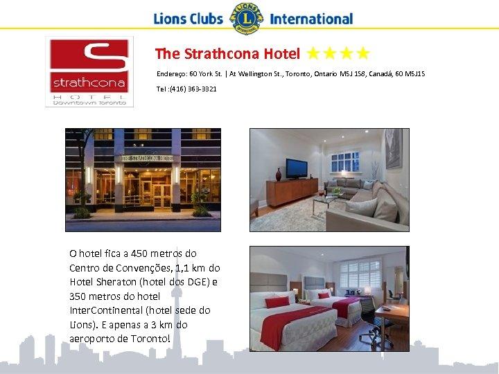 The Strathcona Hotel ★★★★ Endereço: 60 York St. | At Wellington St. , Toronto,