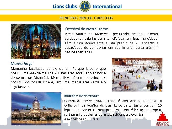 PRINCIPAIS PONTOS TURISTICOS Catedral de Notre Dame Igreja matriz de Montreal, possuindo em seu