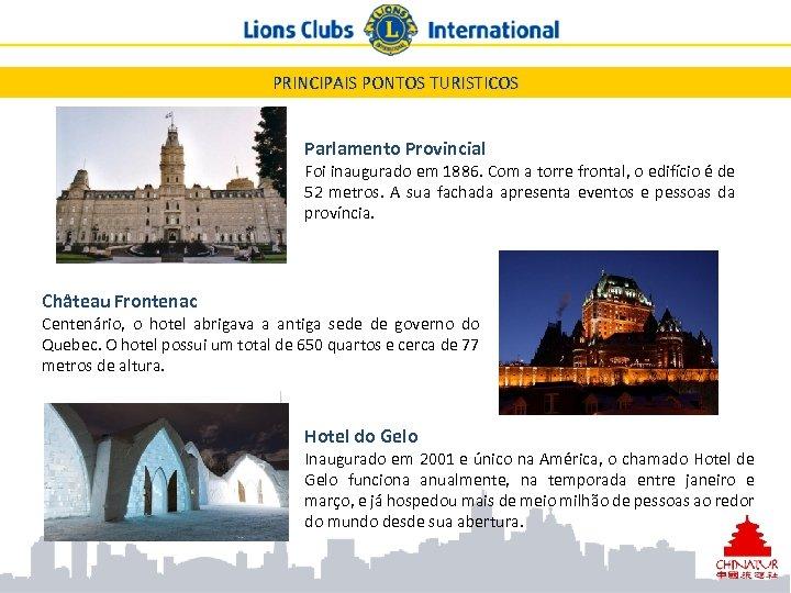 PRINCIPAIS PONTOS TURISTICOS Parlamento Provincial Foi inaugurado em 1886. Com a torre frontal, o