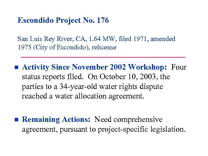 Escondido Project No. 176 San Luis Rey River, CA, 1. 64 MW, filed 1971,