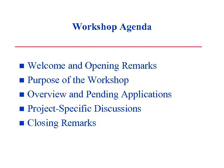 Workshop Agenda Welcome and Opening Remarks n Purpose of the Workshop n Overview and