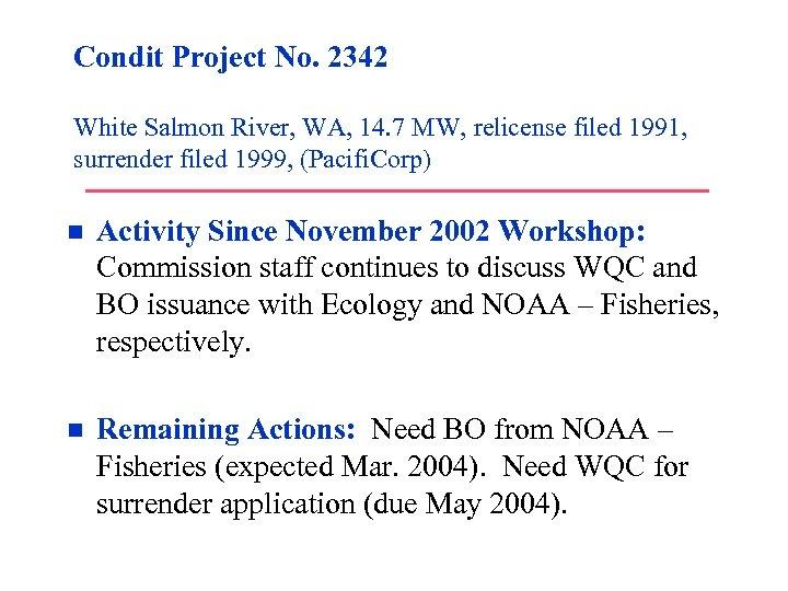Condit Project No. 2342 White Salmon River, WA, 14. 7 MW, relicense filed 1991,