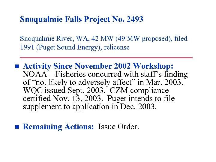 Snoqualmie Falls Project No. 2493 Snoqualmie River, WA, 42 MW (49 MW proposed), filed