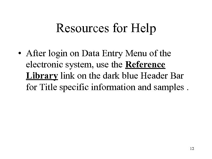 Resources for Help • After login on Data Entry Menu of the electronic system,