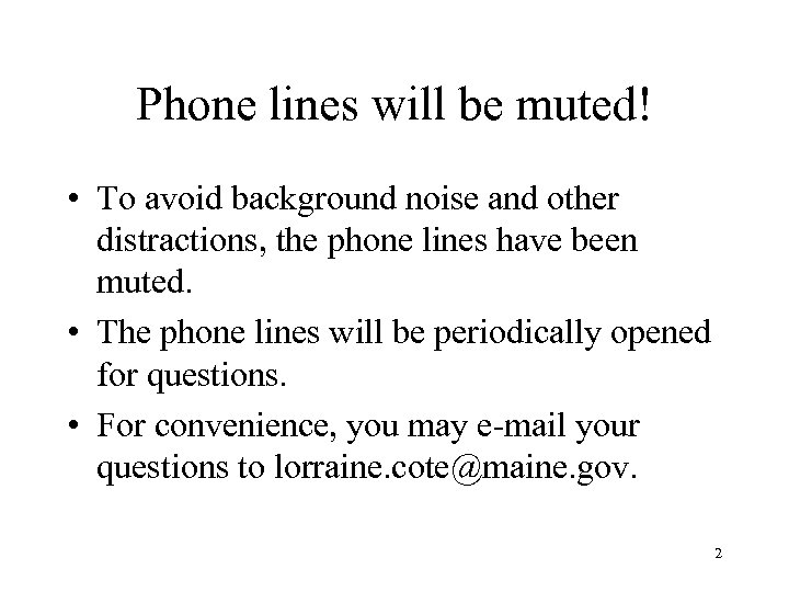 Phone lines will be muted! • To avoid background noise and other distractions, the