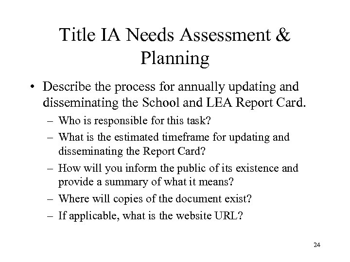 Title IA Needs Assessment & Planning • Describe the process for annually updating and