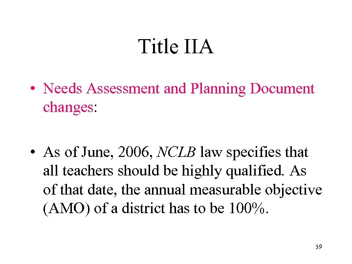 Title IIA • Needs Assessment and Planning Document changes: • As of June, 2006,