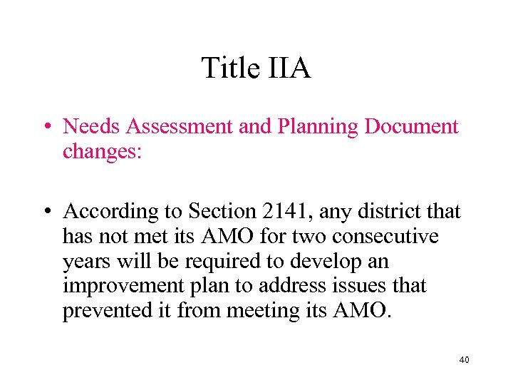Title IIA • Needs Assessment and Planning Document changes: • According to Section 2141,