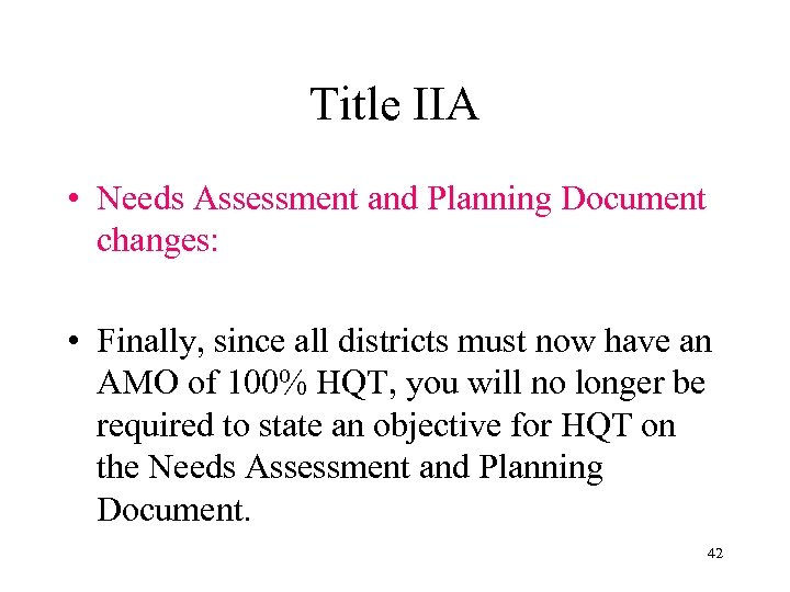 Title IIA • Needs Assessment and Planning Document changes: • Finally, since all districts