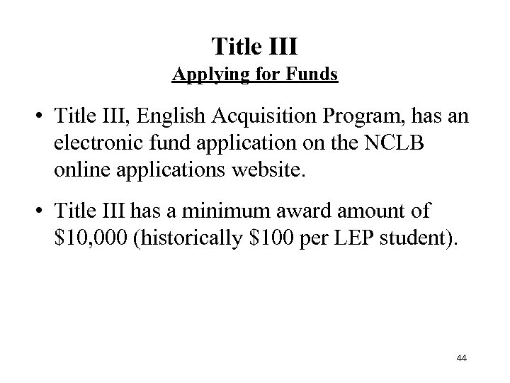 Title III Applying for Funds • Title III, English Acquisition Program, has an electronic