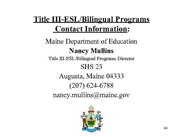 Title III-ESL/Bilingual Programs Contact Information: Maine Department of Education Nancy Mullins Title III-ESL/Bilingual Programs