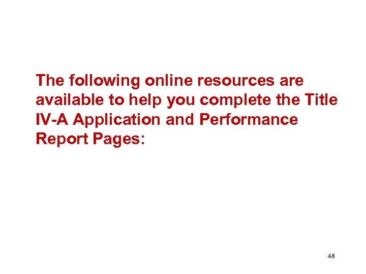 The following online resources are available to help you complete the Title IV-A Application