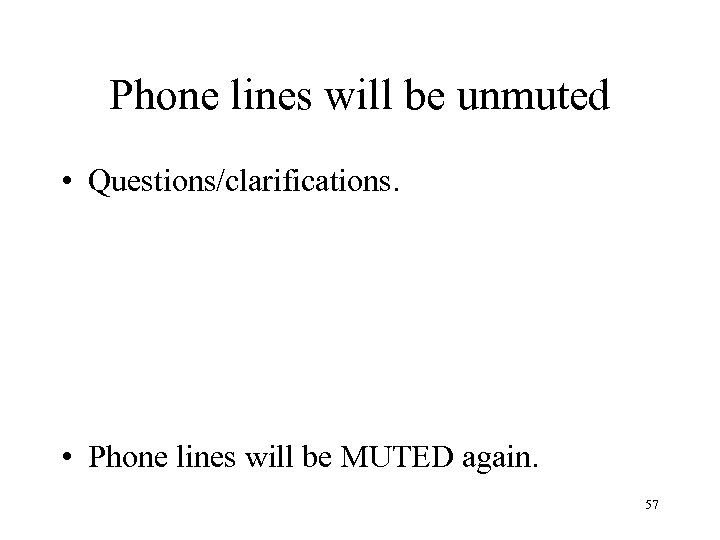 Phone lines will be unmuted • Questions/clarifications. • Phone lines will be MUTED again.