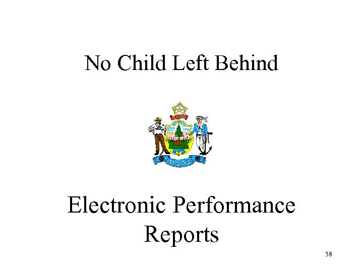 No Child Left Behind Electronic Performance Reports 58