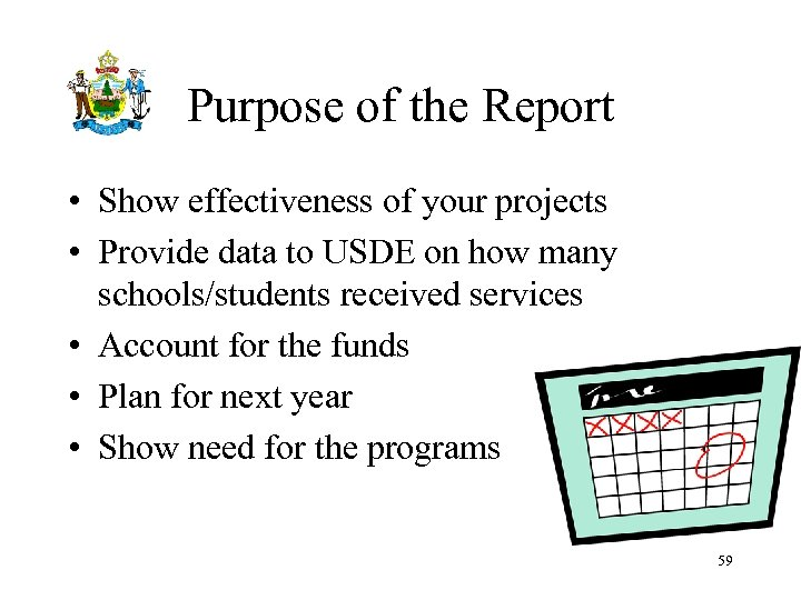 Purpose of the Report • Show effectiveness of your projects • Provide data to