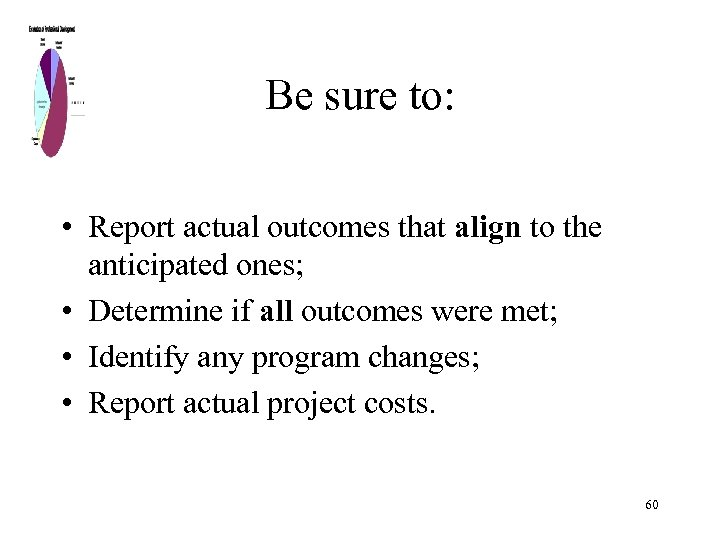 Be sure to: • Report actual outcomes that align to the anticipated ones; •